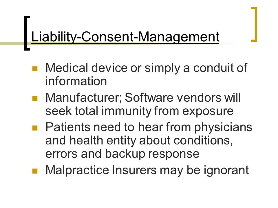 Liability-Consent-Management Medical device or simply a conduit of information Manufacturer; Software vendors will seek total immunity from exposure P