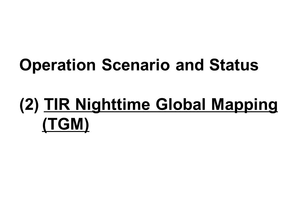 Operation Scenario and Status (2) TIR Nighttime Global Mapping (TGM)