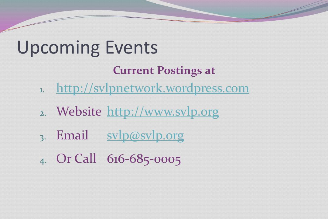 Upcoming Events Current Postings at 1. http://svlpnetwork.wordpress.com http://svlpnetwork.wordpress.com 2. Websitehttp://www.svlp.orghttp://www.svlp.