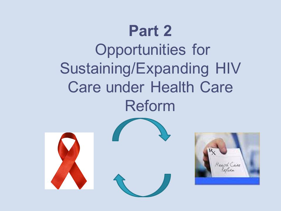 Part 2 Opportunities for Sustaining/Expanding HIV Care under Health Care Reform