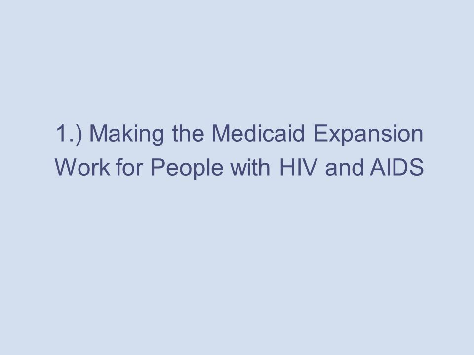 1.) Making the Medicaid Expansion Work for People with HIV and AIDS