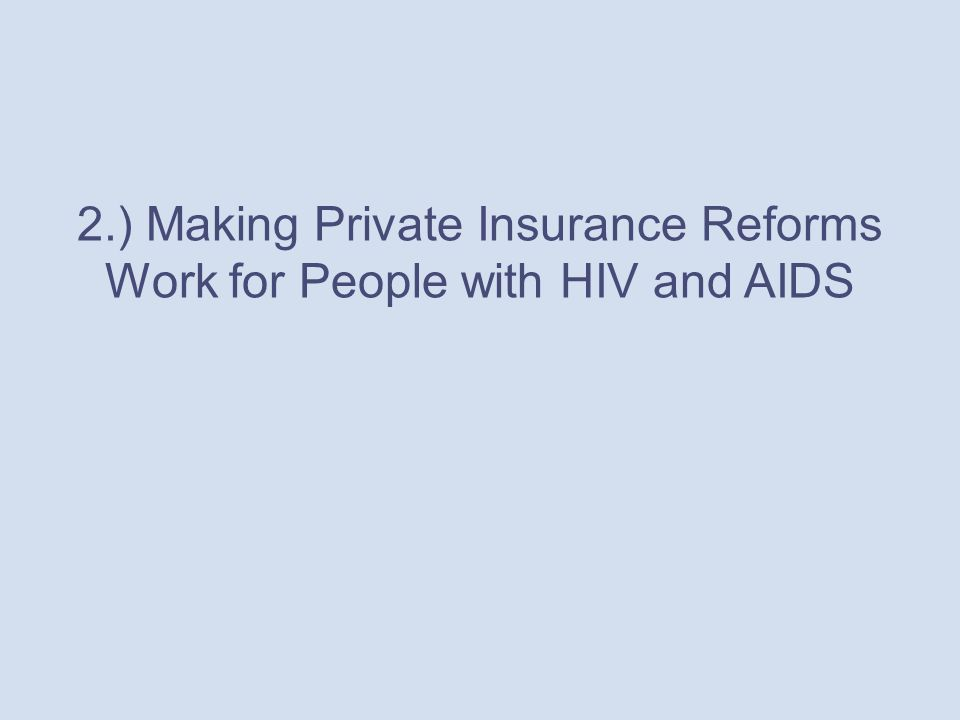 2.) Making Private Insurance Reforms Work for People with HIV and AIDS