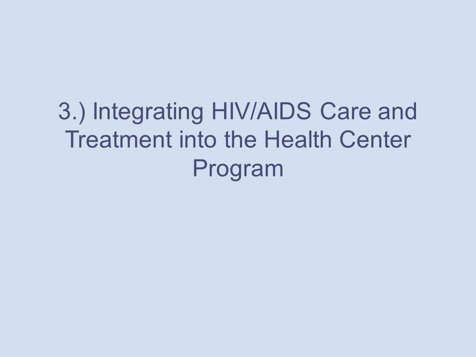 3.) Integrating HIV/AIDS Care and Treatment into the Health Center Program