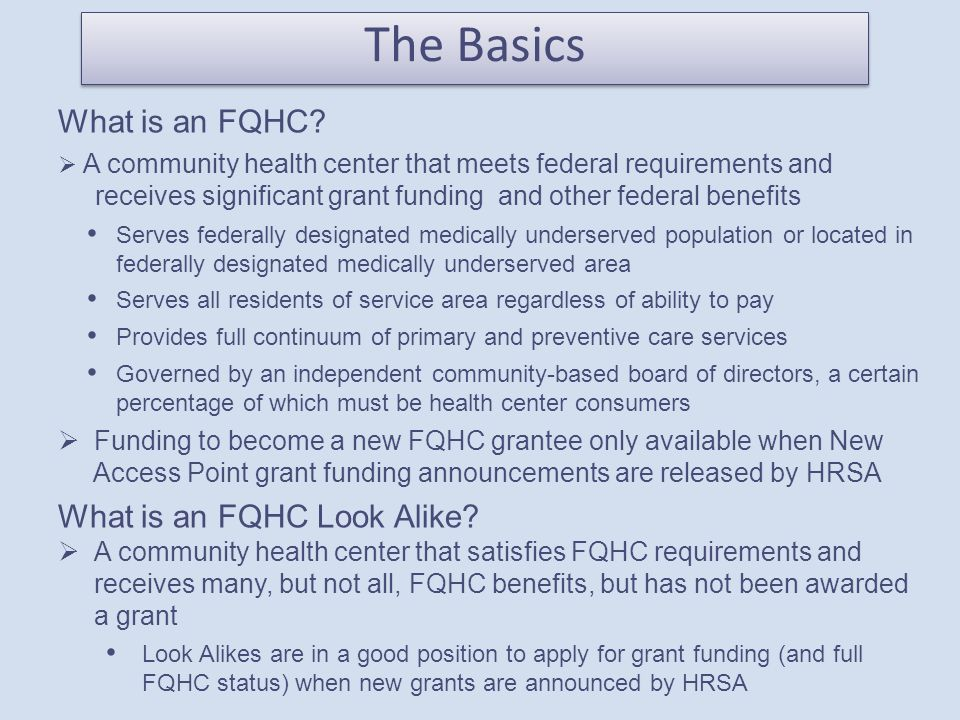 What is an FQHC?  A community health center that meets federal requirements and receives significant grant funding and other federal benefits Serves