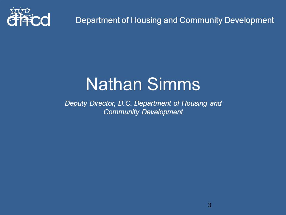 Nathan Simms Deputy Director, D.C. Department of Housing and Community Development Department of Housing and Community Development 3