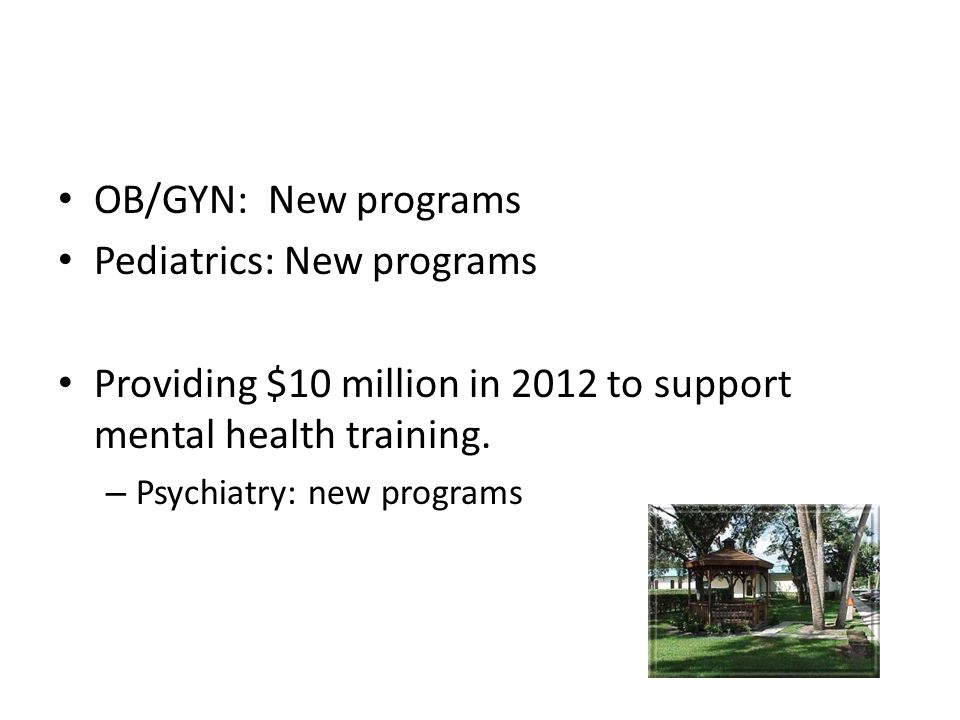 OB/GYN: New programs Pediatrics: New programs Providing $10 million in 2012 to support mental health training.