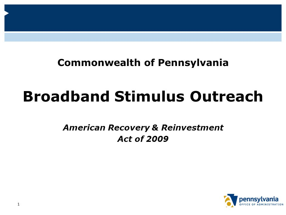 Stimulus Bill Legislation  General broadband provisions:  $2.5 billion for Rural Utilities Service (RUS)  $4.7 billion for National Telecommunications and Information Administration (NTIA) 2