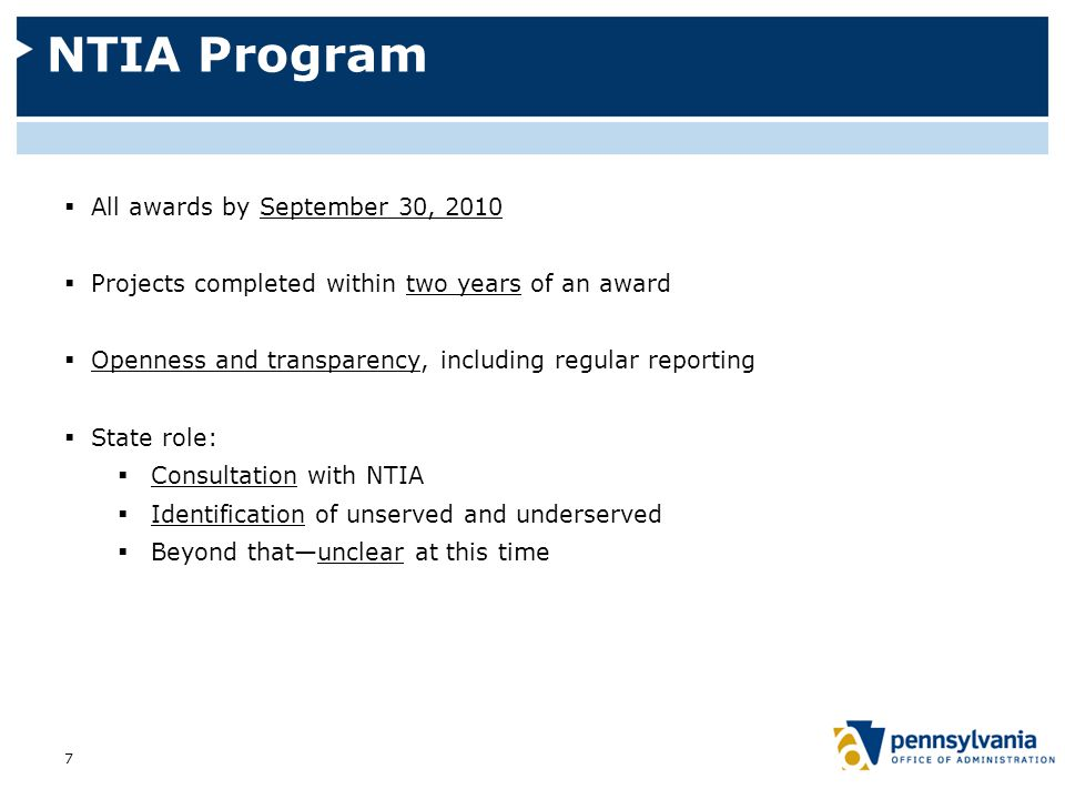 NTIA Program  All awards by September 30, 2010  Projects completed within two years of an award  Openness and transparency, including regular reporting  State role:  Consultation with NTIA  Identification of unserved and underserved  Beyond that—unclear at this time 7