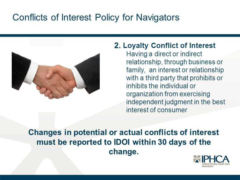 2. Loyalty Conflict of Interest Having a direct or indirect relationship, through business or family, an interest or relationship with a third party t
