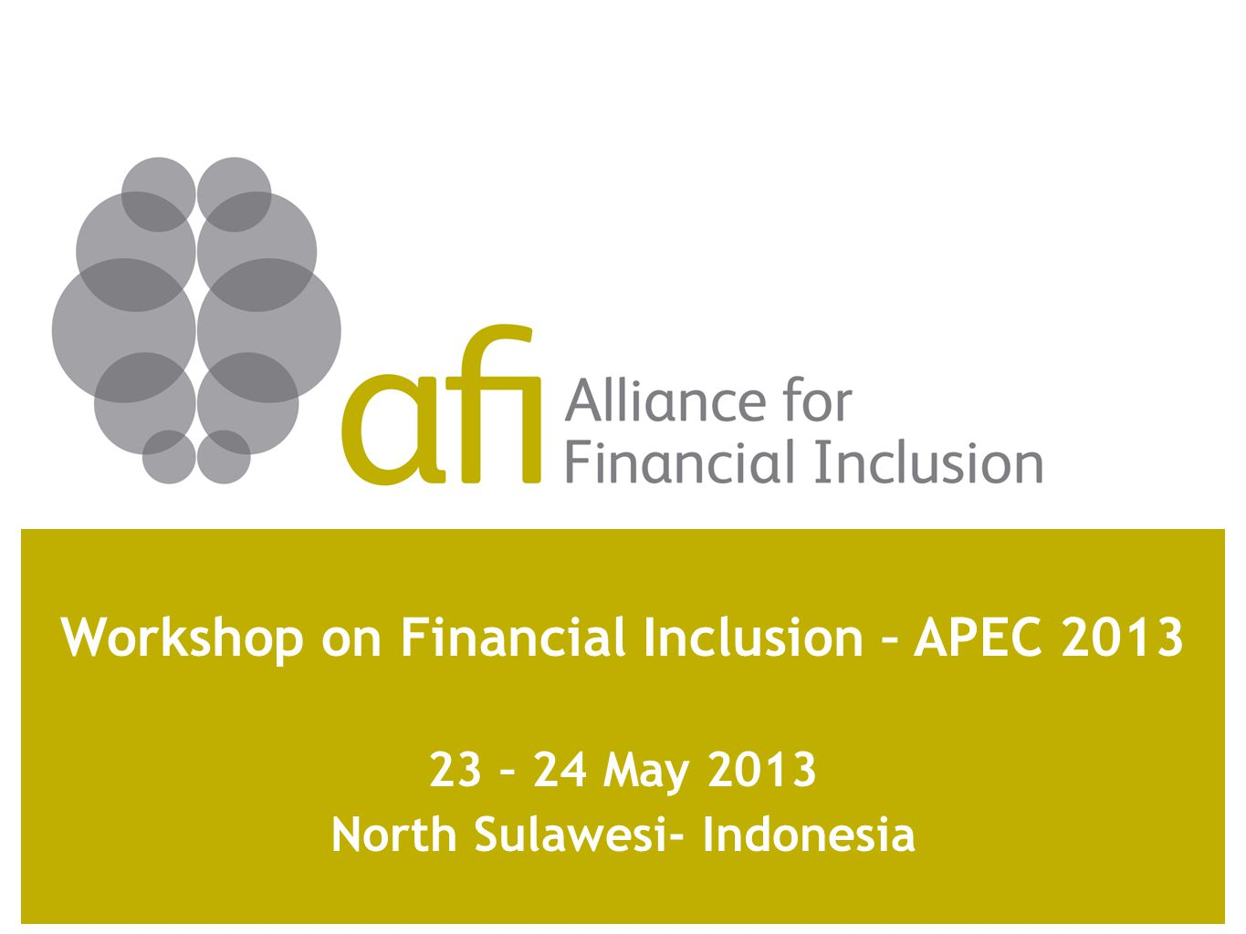 Workshop on Financial Inclusion – APEC 2013 23 – 24 May 2013 North Sulawesi- Indonesia