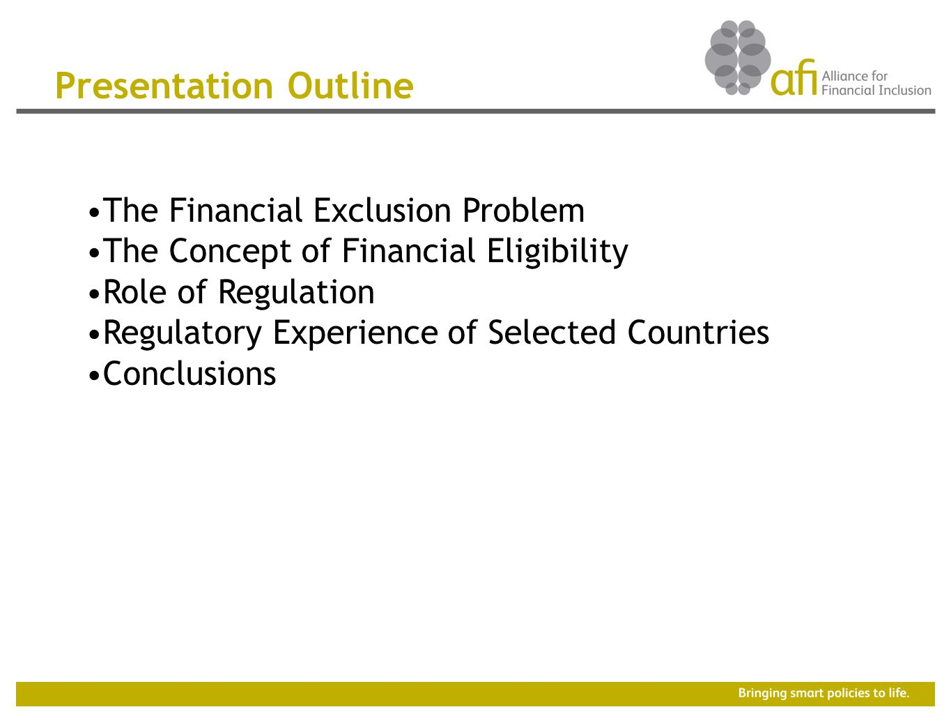 Presentation Outline The Financial Exclusion Problem The Concept of Financial Eligibility Role of Regulation Regulatory Experience of Selected Countries Conclusions