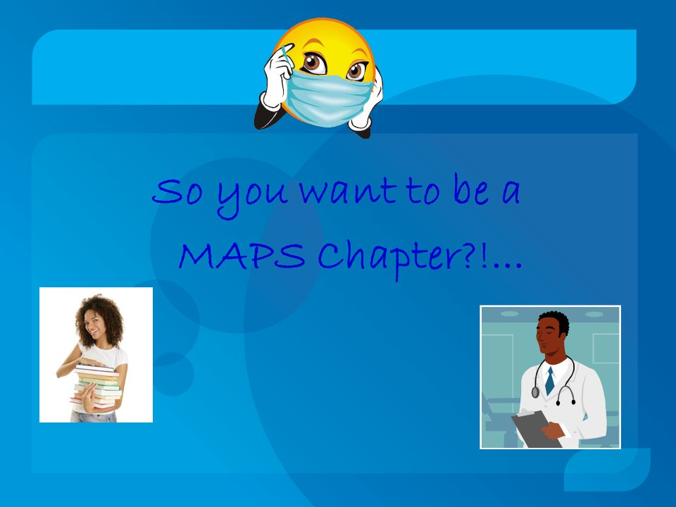 So you want to be a MAPS Chapter !...