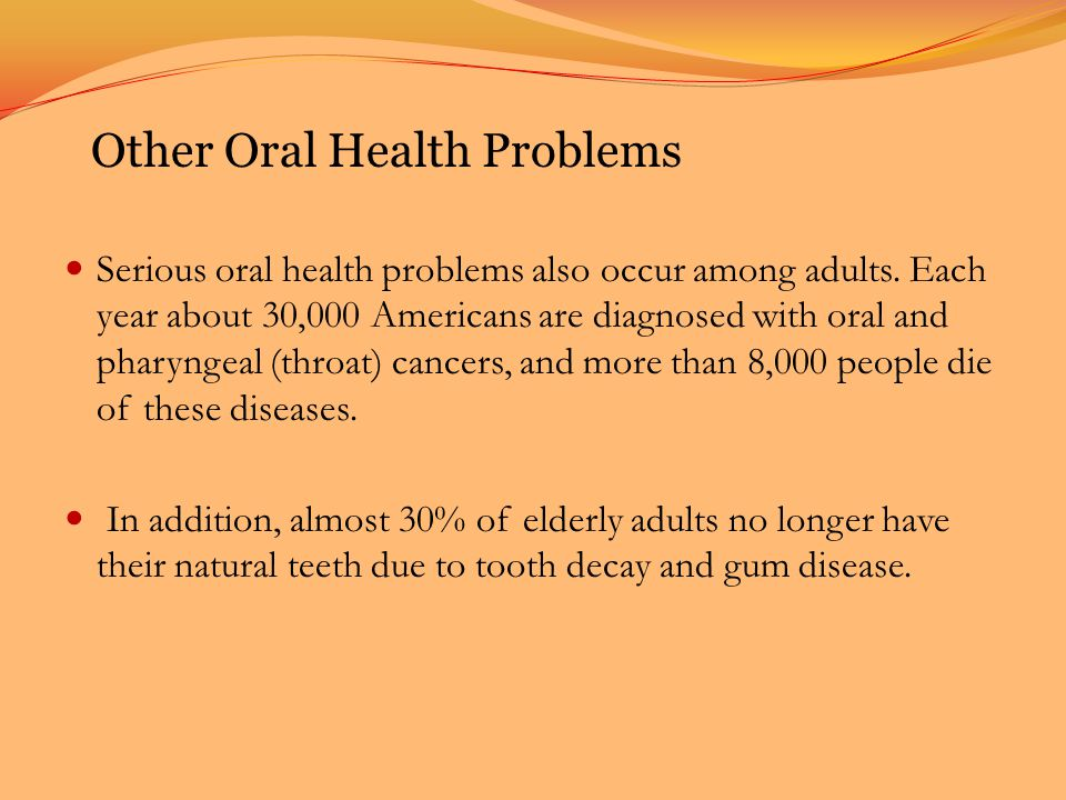 Serious oral health problems also occur among adults.