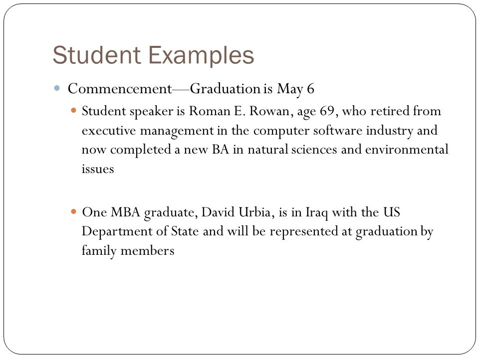 Student Examples Commencement—Graduation is May 6 Student speaker is Roman E. Rowan, age 69, who retired from executive management in the computer sof