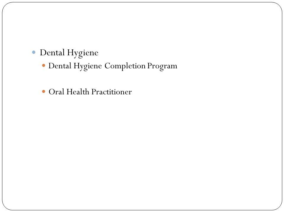 Dental Hygiene Dental Hygiene Completion Program Oral Health Practitioner
