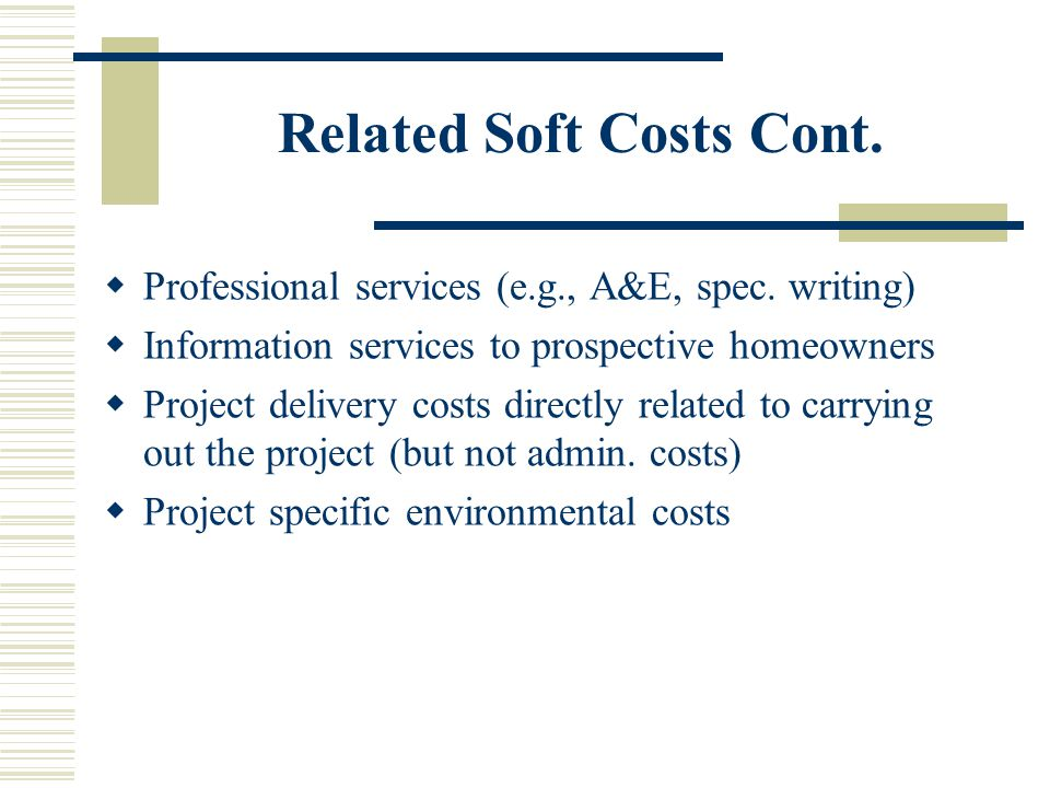 Related Soft Costs Cont.  Professional services (e.g., A&E, spec.