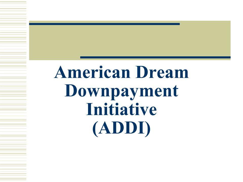 American Dream Downpayment Initiative (ADDI)
