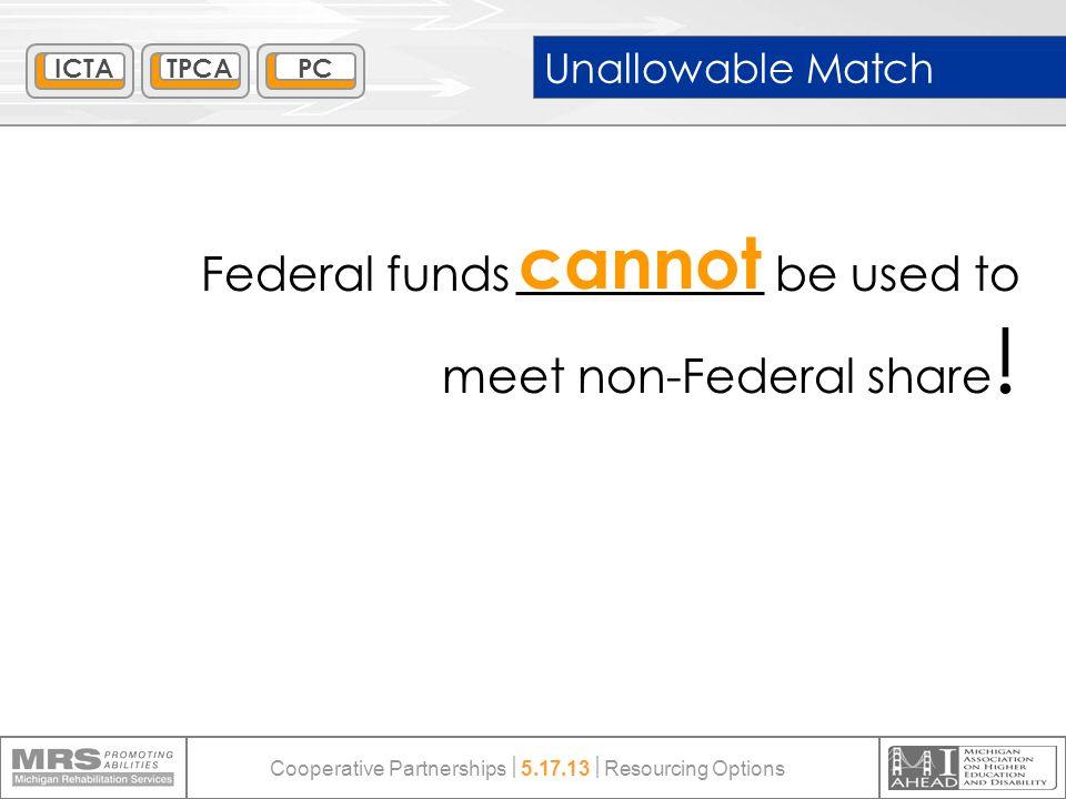 cannot Federal funds be used to meet non-Federal share ! ICTATPCAPC Unallowable Match Cooperative Partnerships  5.17.13  Resourcing Options