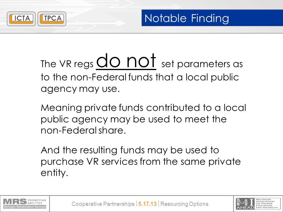 Notable Finding The VR regs do not set parameters as to the non-Federal funds that a local public agency may use. Meaning private funds contributed to