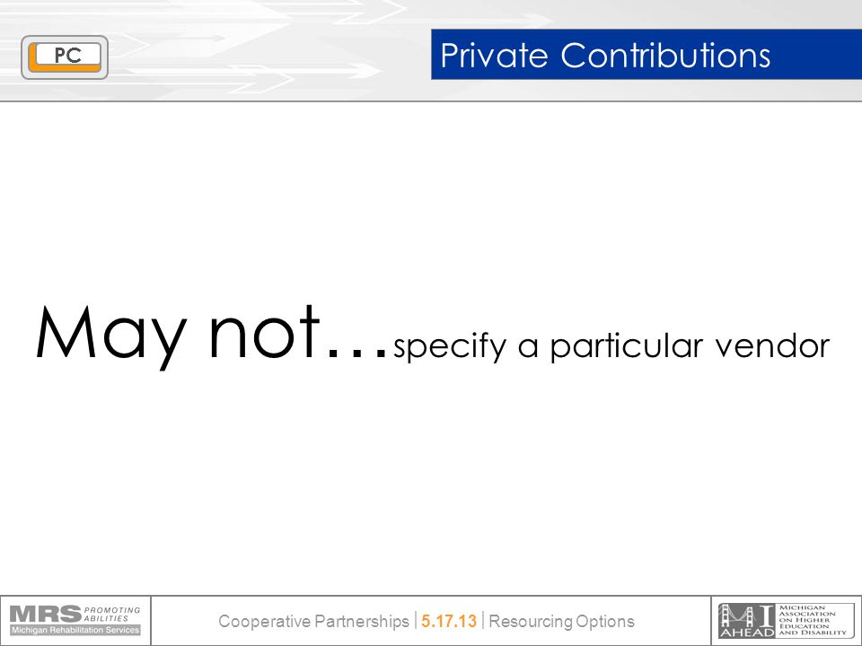 Private Contributions May not … specify a particular vendor PC Cooperative Partnerships  5.17.13  Resourcing Options