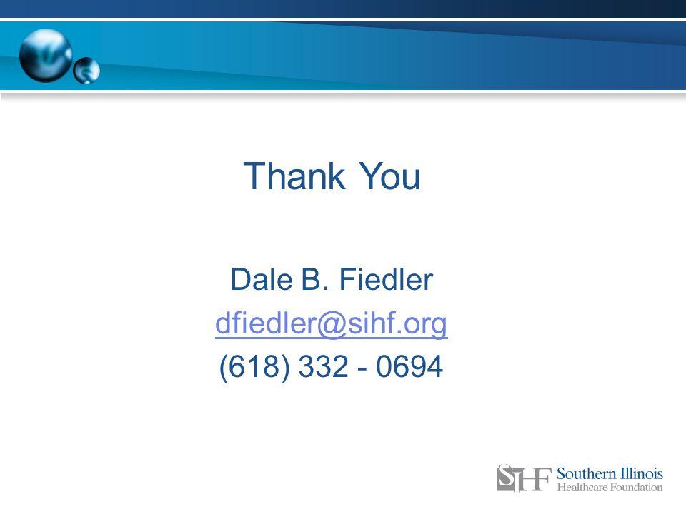 Thank You Dale B. Fiedler dfiedler@sihf.org (618) 332 - 0694