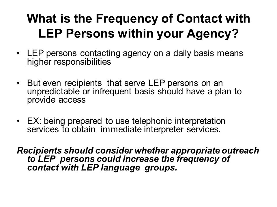 What is the Frequency of Contact with LEP Persons within your Agency? LEP persons contacting agency on a daily basis means higher responsibilities But