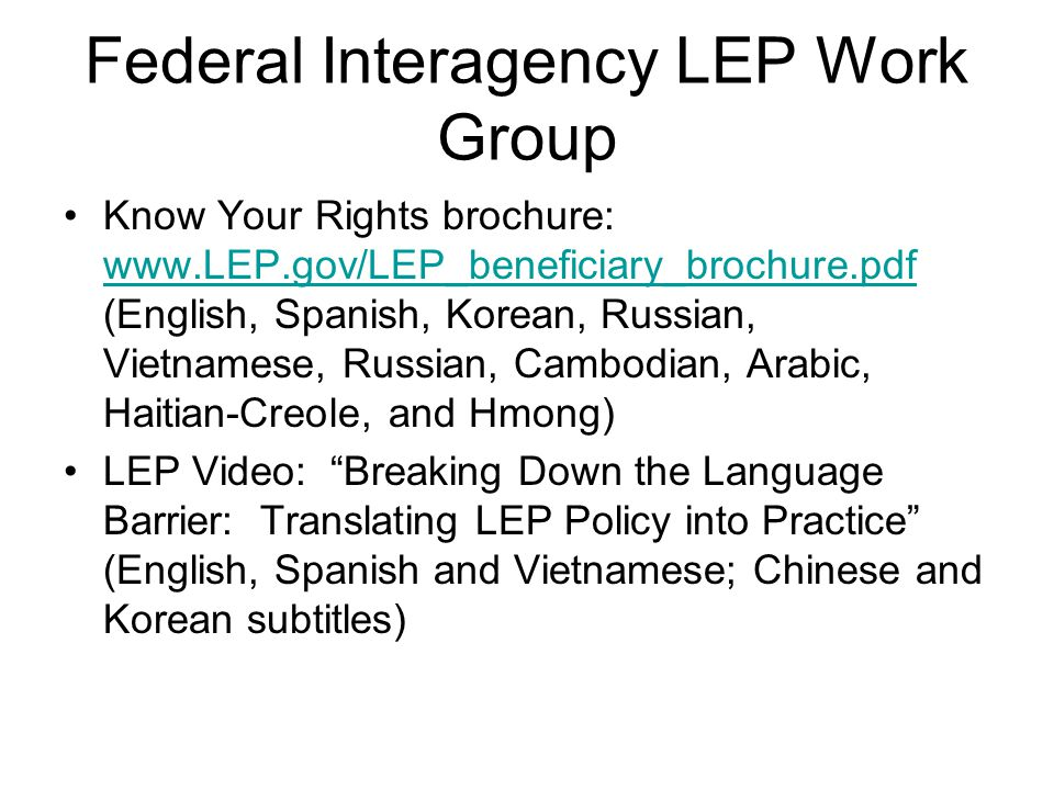 Federal Interagency LEP Work Group Know Your Rights brochure: www.LEP.gov/LEP_beneficiary_brochure.pdf (English, Spanish, Korean, Russian, Vietnamese,