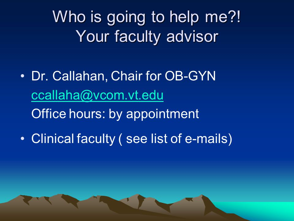 Who is going to help me . Your faculty advisor Dr.