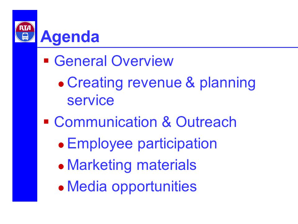 Agenda  General Overview Creating revenue & planning service  Communication & Outreach Employee participation Marketing materials Media opportunities