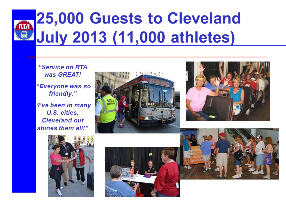 25,000 Guests to Cleveland July 2013 (11,000 athletes) Service on RTA was GREAT.