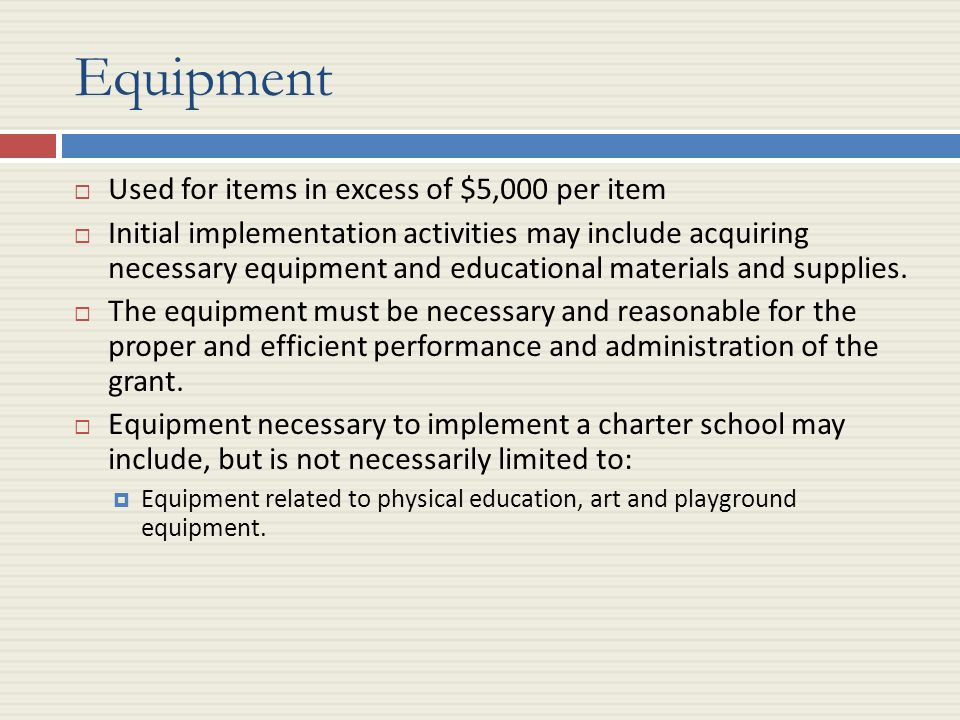 Equipment  Used for items in excess of $5,000 per item  Initial implementation activities may include acquiring necessary equipment and educational materials and supplies.