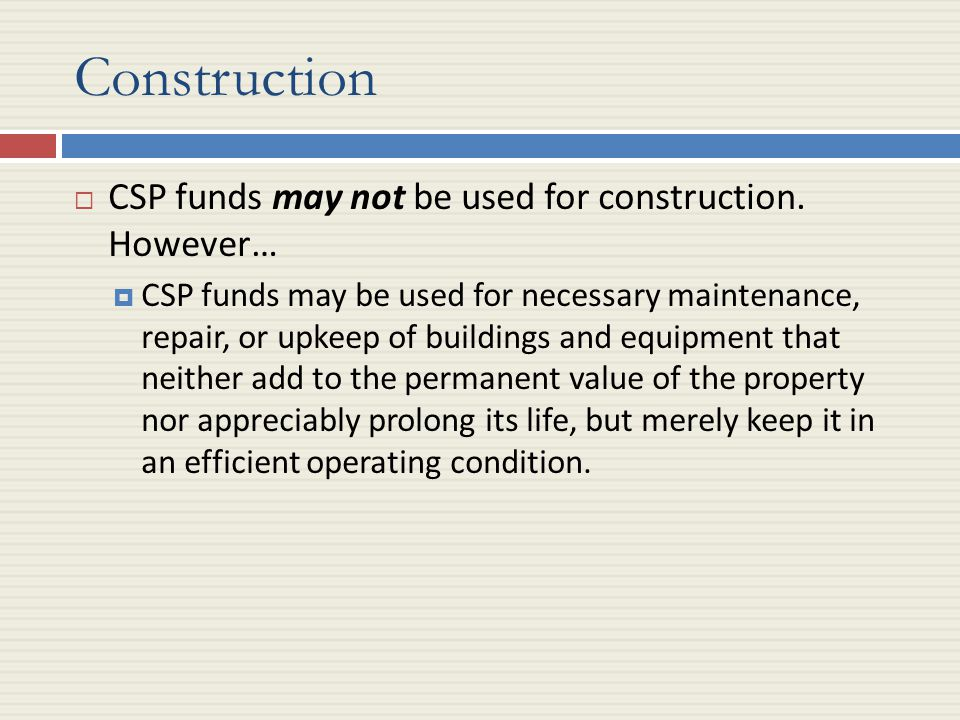 Construction  CSP funds may not be used for construction.