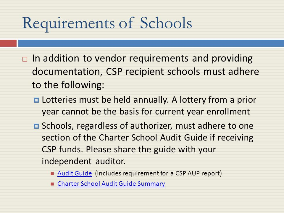 Requirements of Schools  In addition to vendor requirements and providing documentation, CSP recipient schools must adhere to the following:  Lotteries must be held annually.