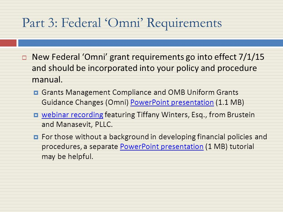 Part 3: Federal 'Omni' Requirements  New Federal 'Omni' grant requirements go into effect 7/1/15 and should be incorporated into your policy and procedure manual.