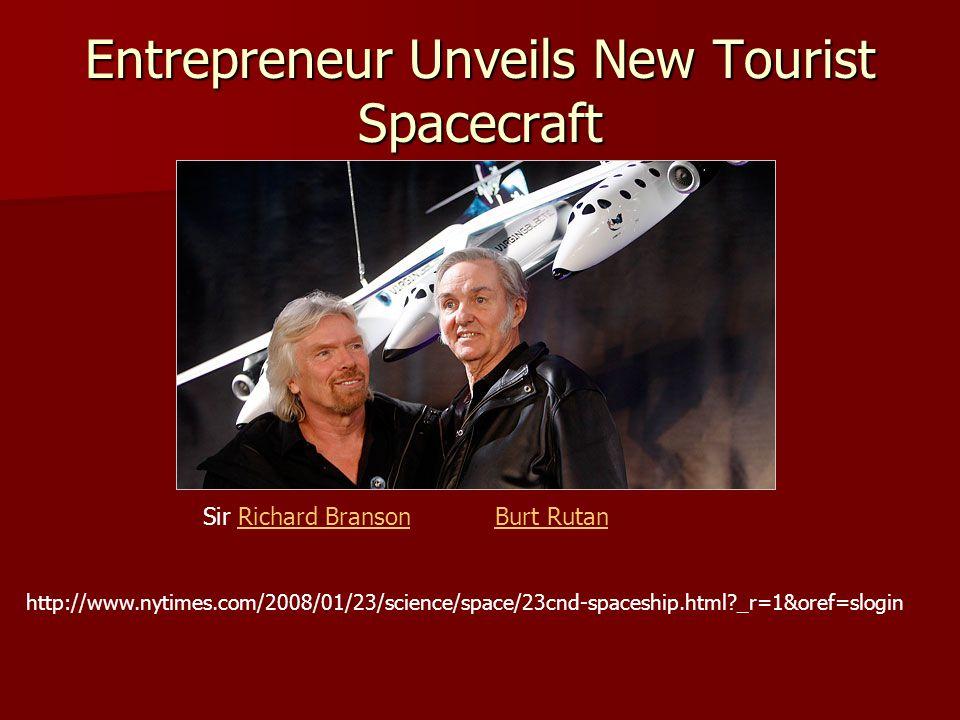 http://www.nytimes.com/2008/01/23/science/space/23cnd-spaceship.html _r=1&oref=slogin Sir Richard BransonRichard BransonBurt Rutan Entrepreneur Unveils New Tourist Spacecraft