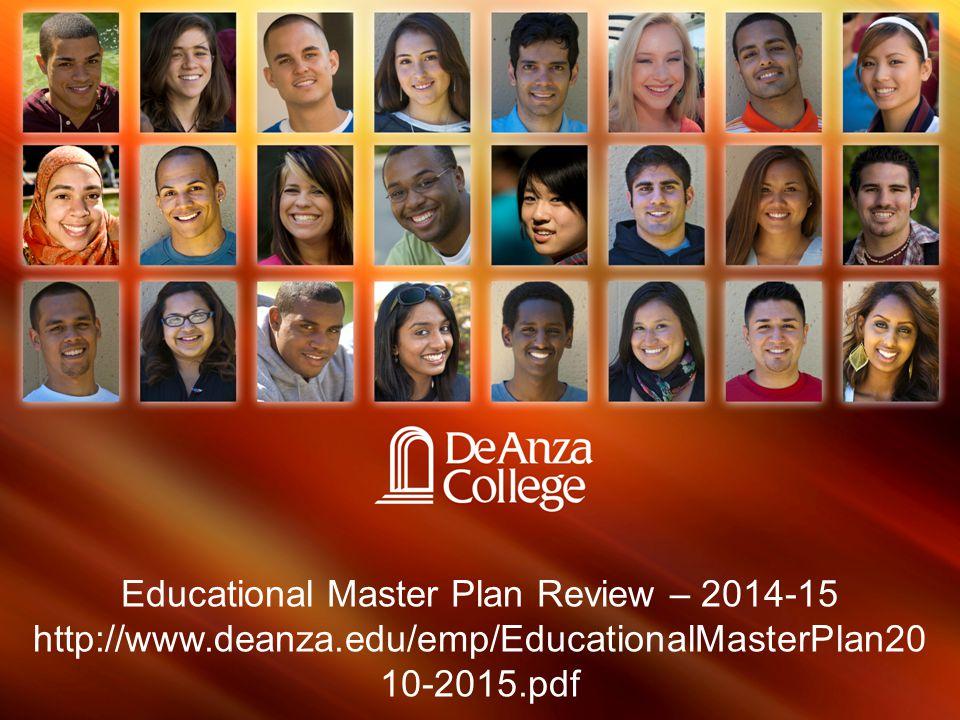 Educational Master Plan Review – 2014-15 http://www.deanza.edu/emp/EducationalMasterPlan20 10-2015.pdf
