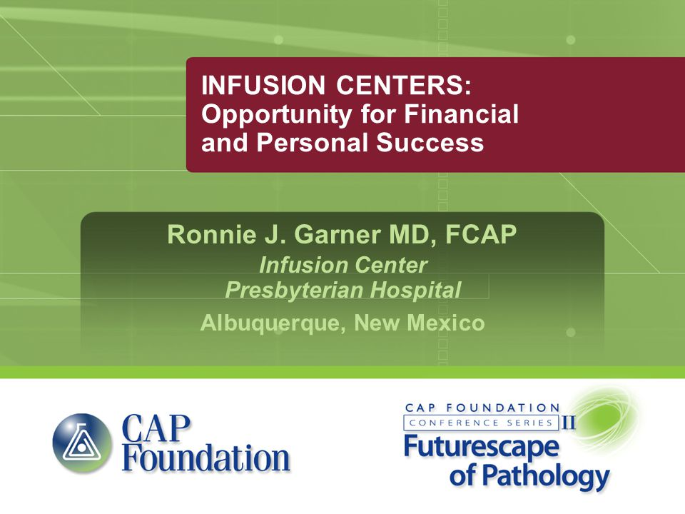 INFUSION CENTERS: Opportunity for Financial and Personal Success Ronnie J.