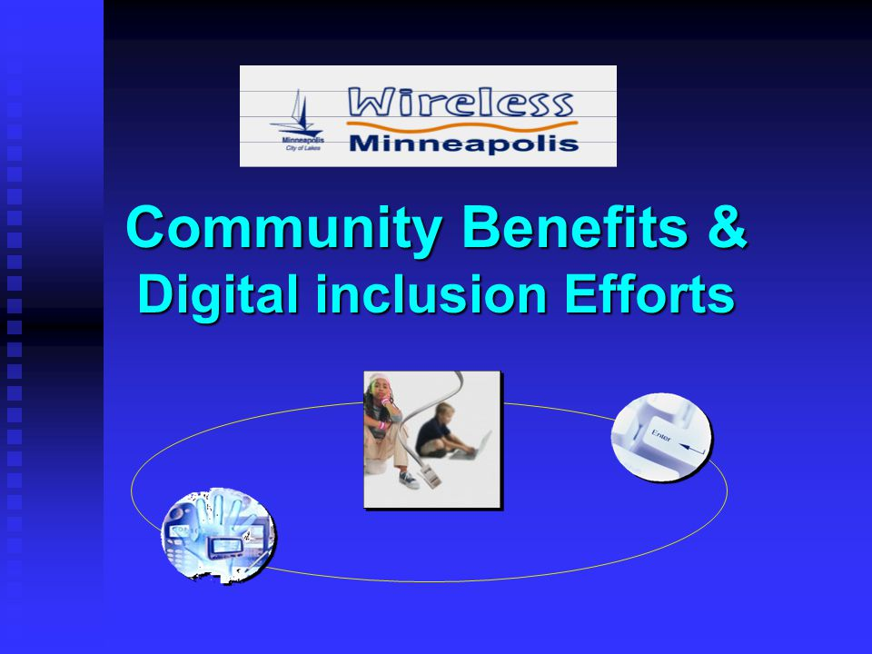 Community Benefits & Digital inclusion Efforts Community Benefits Agreement (CBA) A CBA is required as part of any final contract with broadband/IP vendor(s).