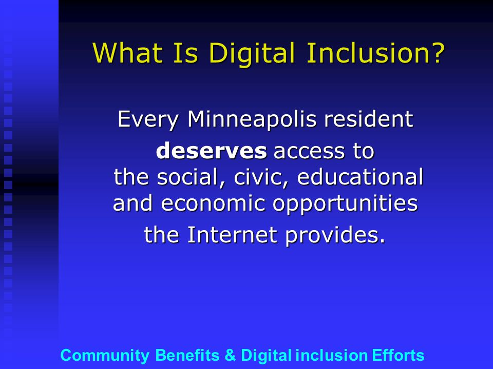 Community Benefits & Digital inclusion Efforts Digital Inclusion Asks: What social and political barriers to technology access and literacy exist.