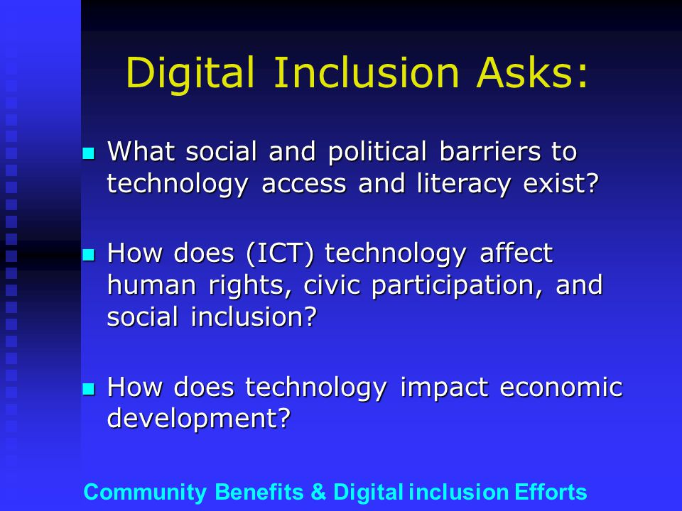 Community Benefits & Digital inclusion Efforts The CBA can help address the TECHNOLOGY LITERACY gap...