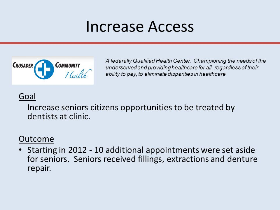 Increase Access Goal Increase seniors citizens opportunities to be treated by dentists at clinic.