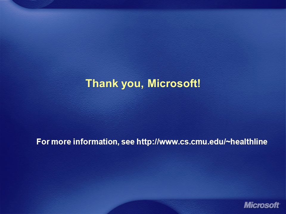 Thank you, Microsoft! For more information, see http://www.cs.cmu.edu/~healthline