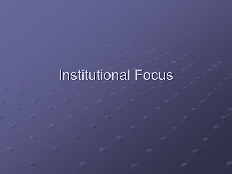Institutional Focus