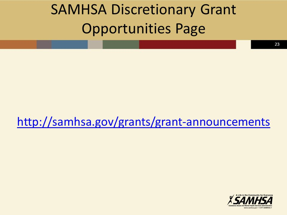 23 SAMHSA Discretionary Grant Opportunities Page http://samhsa.gov/grants/grant-announcements