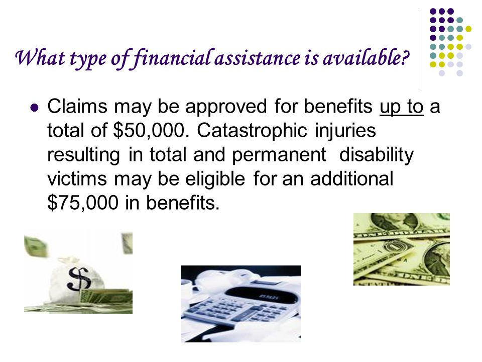 What type of financial assistance is available.