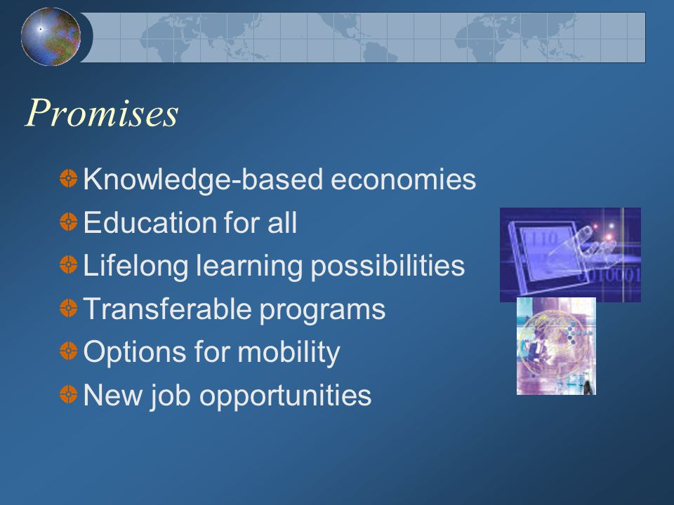 Promises Knowledge-based economies Education for all Lifelong learning possibilities Transferable programs Options for mobility New job opportunities