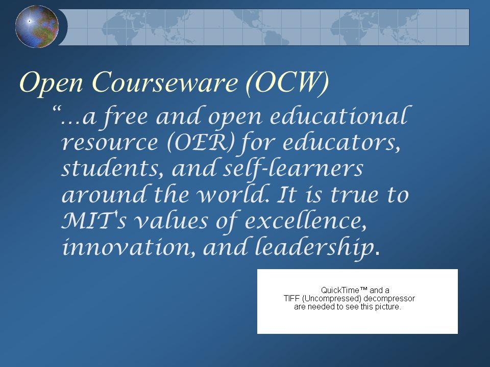 Open Courseware (OCW) …a free and open educational resource (OER) for educators, students, and self-learners around the world.