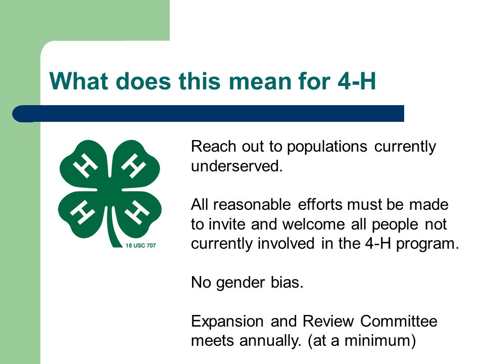 What does this mean for 4-H Reach out to populations currently underserved. All reasonable efforts must be made to invite and welcome all people not c
