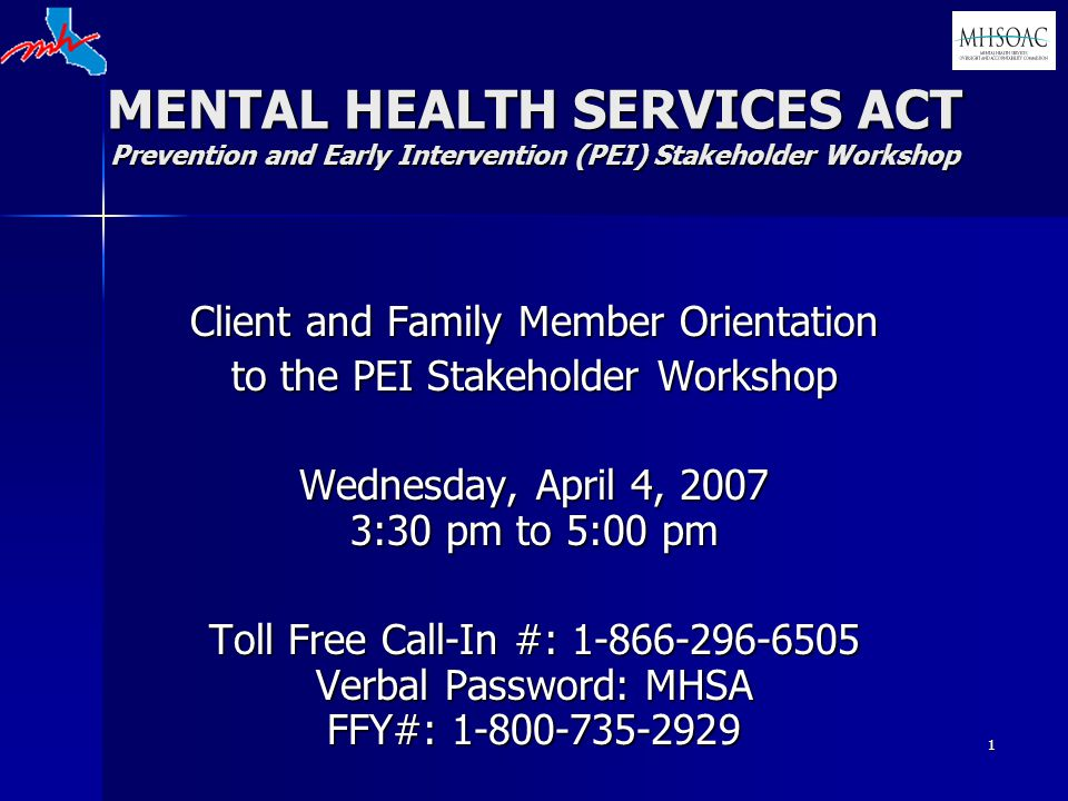 1 MENTAL HEALTH SERVICES ACT Prevention and Early Intervention (PEI) Stakeholder Workshop Client and Family Member Orientation to the PEI Stakeholder