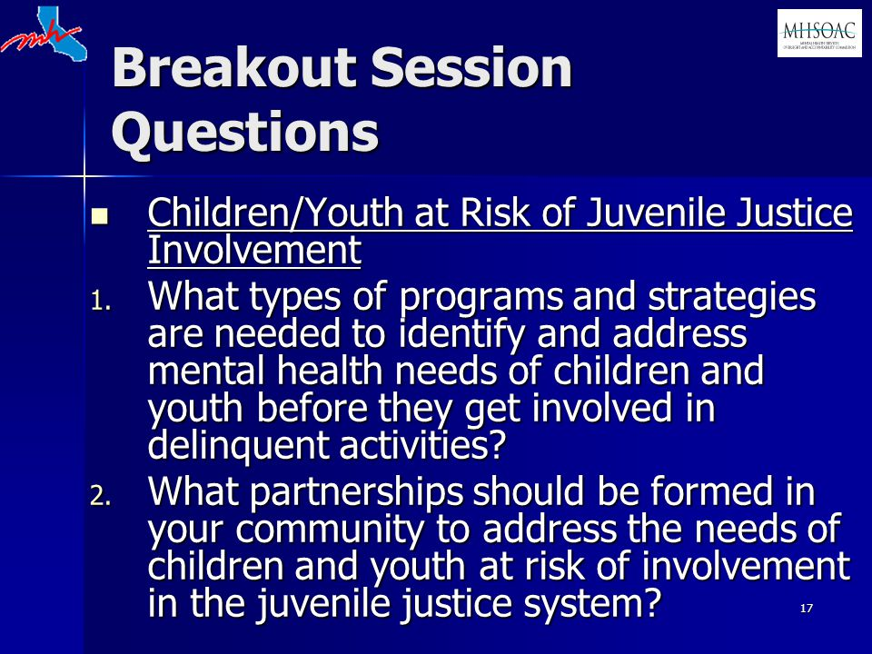 17 Breakout Session Questions Children/Youth at Risk of Juvenile Justice Involvement Children/Youth at Risk of Juvenile Justice Involvement 1.